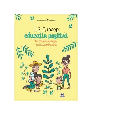 1, 2, 3 Incep educatia pozitiva de Veronique Maciejak [0]