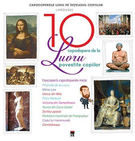 10 capodopere de la Luvru povestite copiilor (Larousse) 0
