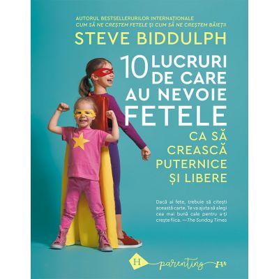 10 lucruri de care au nevoie fetele ca sa creasca puternice si libere - Steve Biddulph 0