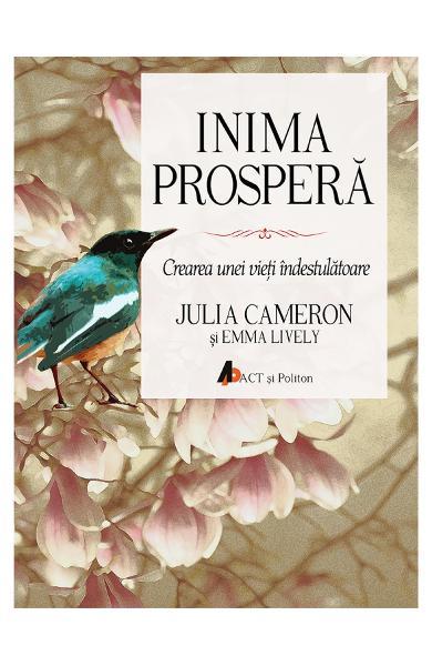 Inima prospera Crearea unei vieti indestulatoare de Julia Cameron [0]