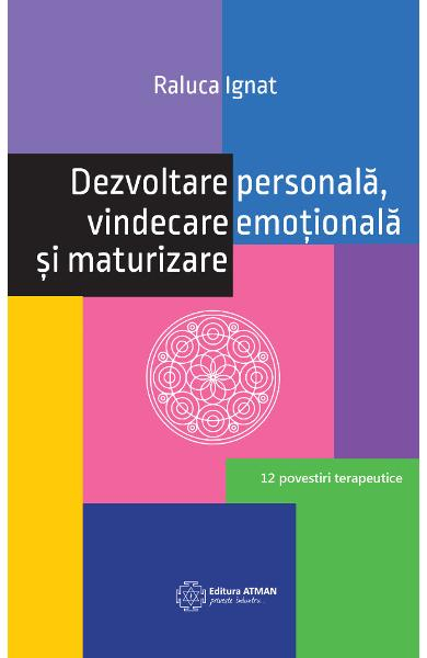 Dezvoltare personala, vindecare emotionala si maturizare de Raluca Ignat [0]