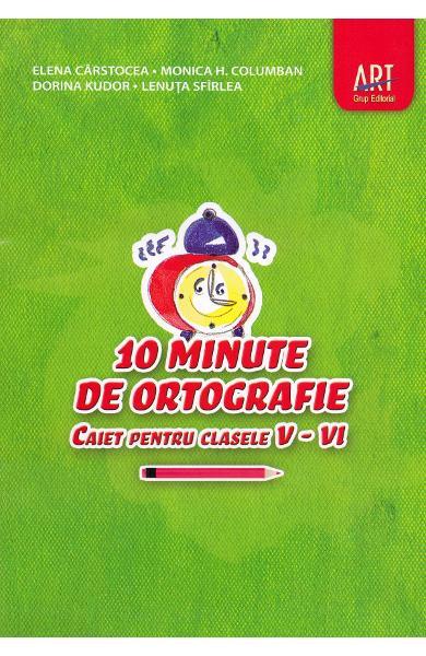10 minute de ortografie. Caiet pentru clasele V - VI de Elena Carstocea, Monica H. Columban, Dorina Kudor, Lenuta Sfirlea 0