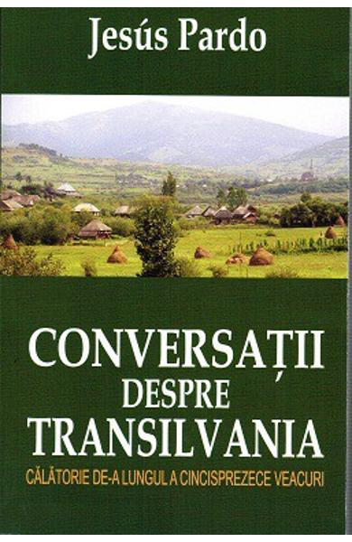 Conversatii despre Transilvania de Jesus Pardo 0
