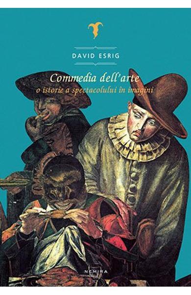 Commedia dell' arte, O istorie a spectacolului in imagini de David Esrig 0