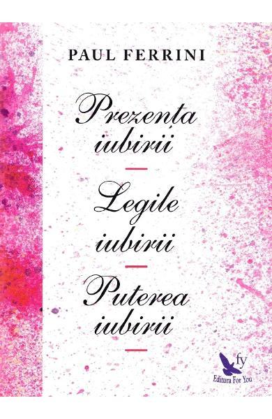 Prezenta iubirii. Legile iubirii. Puterea iubirii [0]
