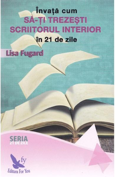 Invata cum sa-ti trezesti scriitorul interior in 21 de zile de Lisa Fugarda [0]