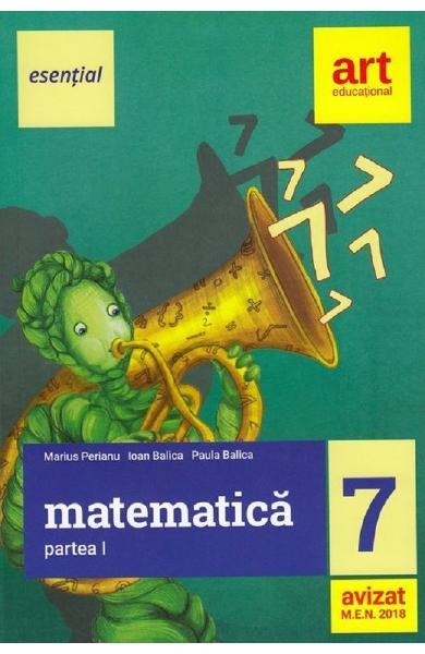 Esential. Matematica - Clasa 7. Partea 1 de Marius Perianu, Ioan Balica, Paula Balica 0