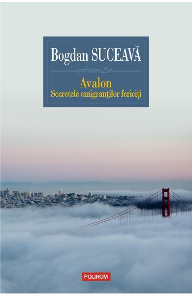 Avalon. Secretele emigrantilor fericiti - Bogdan Suceava 0
