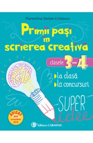 Primii pasi in scrierea creativa - Clasele 3-4 de Florentina Stoian Cristescu [0]