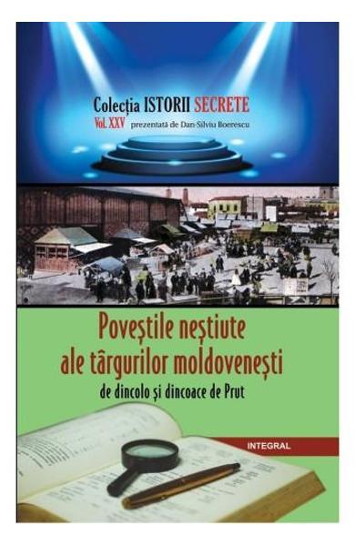 Istorii secrete Vol. 25: Povestile nestiute ale targurilor moldovenesti - Dan-Silviu Boerescu 0
