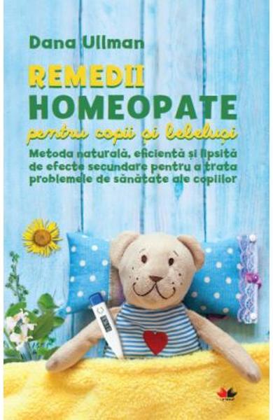 Remedii homeopate pentru copii si bebelusi de Dana Ullman [0]