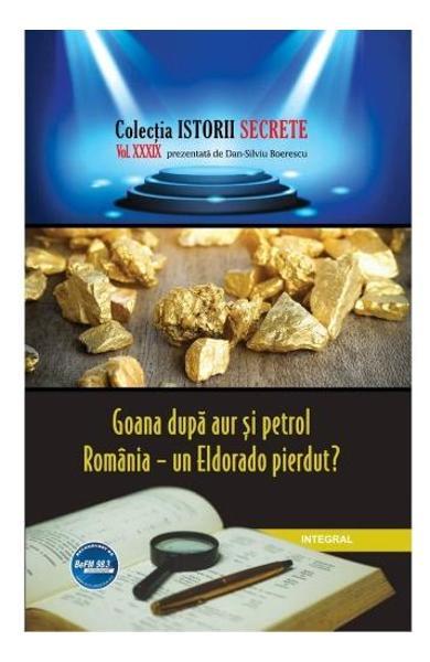 Istorii secrete Vol. 39: Goana dupa aur si petrol de Dan-Silviu Boerescu 0