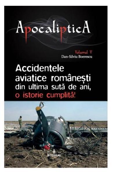 Accidentele aviatice romanesti din ultima suta de ani de Dan-Silviu Boerescu [0]