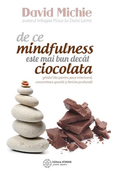 De ce mindfulness este mai bun decat ciocolata de David Michie [0]