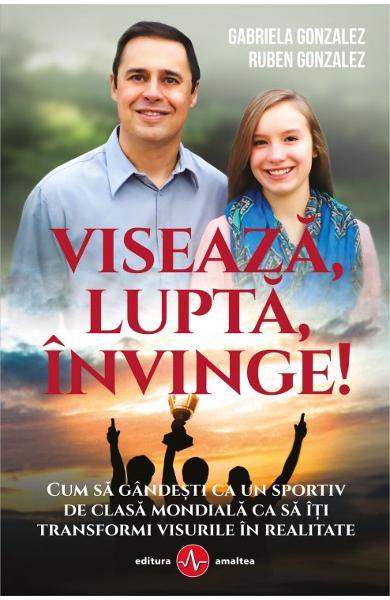 Viseaza, lupta, invinge! de Gabriela Gonzalez, Ruben Gonzalez 0