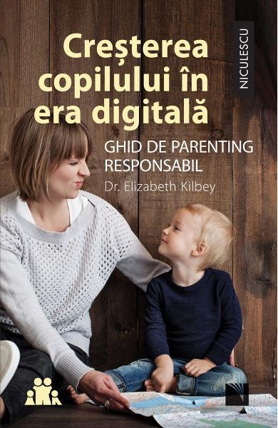 Cresterea copilului in era digitala de Elizabeth Kilbey [0]