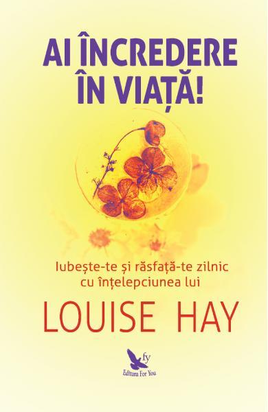 Ai incredere in viata! de Louise Hay 0