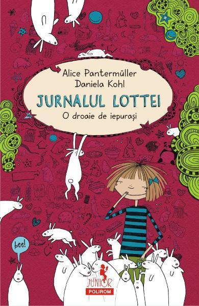 Jurnalul Lottei: O droaie de iepurasi de Alice Pantermuller si Daniela Kohl 0