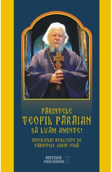 Parintele Teofil Paraian: Sa luam aminte! 0