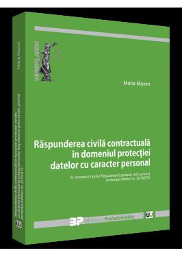 Raspunderea civila contractuala in domeniul protectiei datelor cu caracter personal in contextul noului Regulament general (UE) privind protectia datelor nr. 2016/679 de Maria Maxim [0]