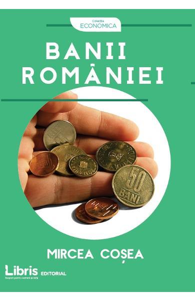 Banii Romaniei de Mircea Cosea 0