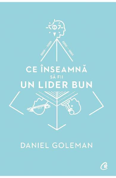 Ce inseamna sa fii un lider bun de Daniel Goleman 0