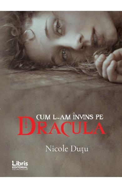 Cum l-am invins pe Dracula de Nicole Dutu 0