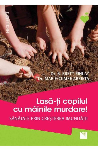 Lasa-ti copilul cu mainile murdare de B. Brett Finlay, Marie-Claire Arrieta [0]