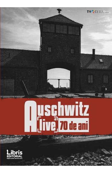 Auschwitz. Alive 70 de ani de Romeo Couti 0