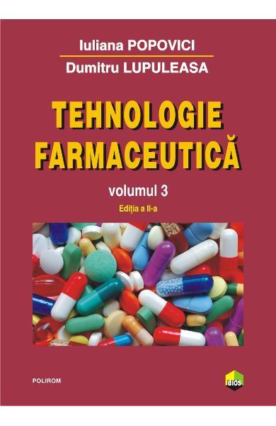 Tehnologie farmaceutica vol.3 de Iuliana Popovici, Dumitru Lupuleasa [0]
