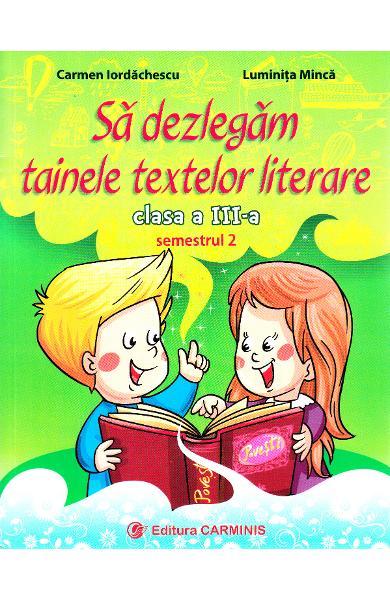 Sa dezlegam tainele textelor literare. Clasa a III-a. SEMESTRUL al II-lea (L3A2) [0]