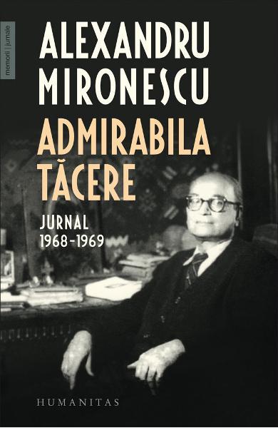 admirabila tacere jurnal 1968 1969 de alexandru mironescu 0
