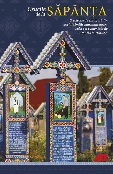 Crucile de la Sapanta. O colectie de epitafuri din veselul cimitir maramuresean de Roxana Mihalcea 0