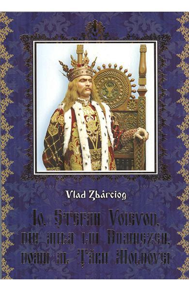 Io, Stefan Voievod, din mila Lui Dumnezeu, Domn al Tarii Moldovei de Vlad Zbarciog [0]