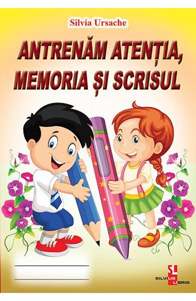 Antrenam atentia, memoria si scrisul de Silvia Ursache 0