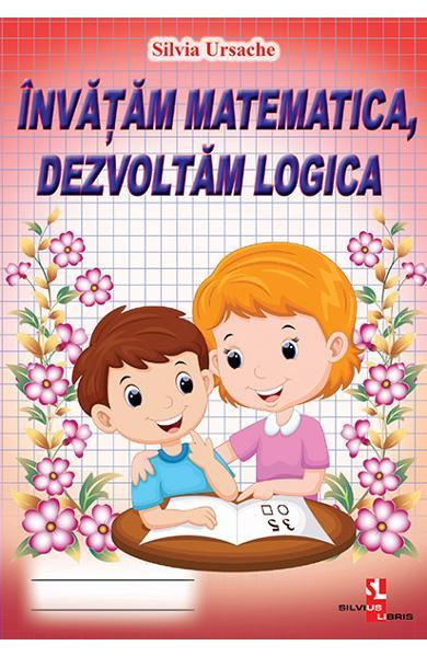 Invatam matematica, dezvoltam logica de Silvia Ursache 0