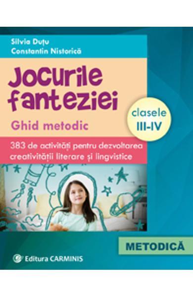 JOCURILE FANTEZIEI GHID METODIC 383 DE ACTIVITĂŢI PENTRU DEZVOLTAREA CREATIVITĂŢII LITERARE ŞI LINGVISTICE CLASELE III-IV de Silvia Dutu [0]