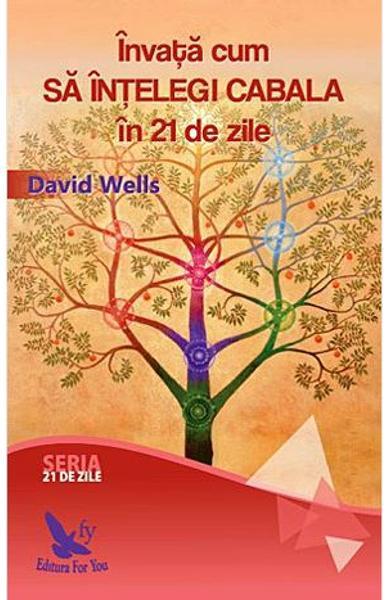 Invata cum sa intelegi Cabala in 21 de zile de David Wells 0