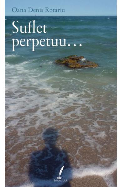 Suflet perpetuu... - Oana Denis Rotariu 0