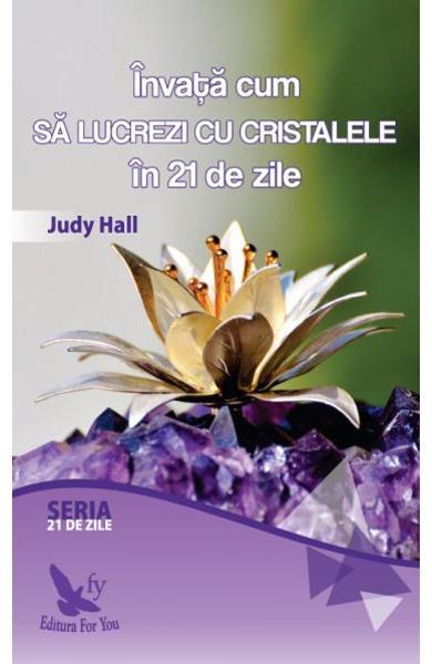 Invata cum sa lucrezi cu cristalele in 21 de zile de Judy Hall 0