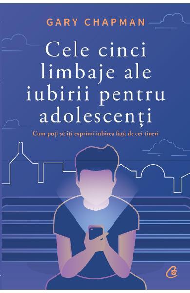 Cele cinci limbaje ale iubirii pentru adolescenti de Gary Chapman 0