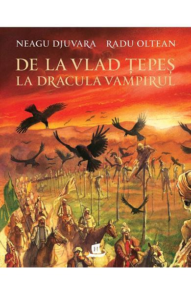 De la Vlad Tepes la Dracula Vampiru, cartonat de Neagu Djuvara, Radu Oltean [0]