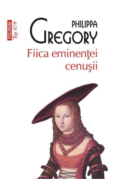Fiica eminentei cenusii de Philippa Greggory 0