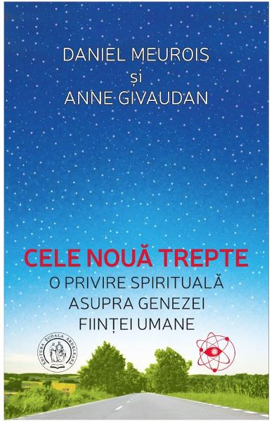 Cele noua trepte. O privire spirituala asupra genezei fiintei umane de Anne Givaudan Daniel Meurois 0