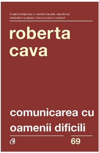 Comunicarea cu oamenii dificili de Roberta Cava [0]