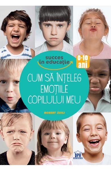 Cum sa inteleg emotiile copilului meu de Robert Zuili 0
