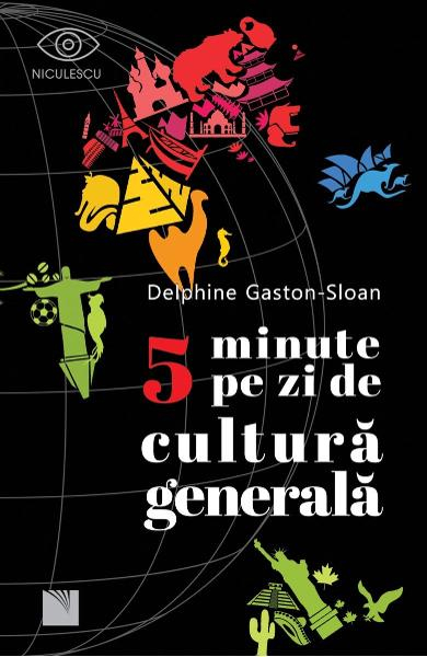 5 minute pe zi de cultura generala de Delphine Gaston-Sloan [0]