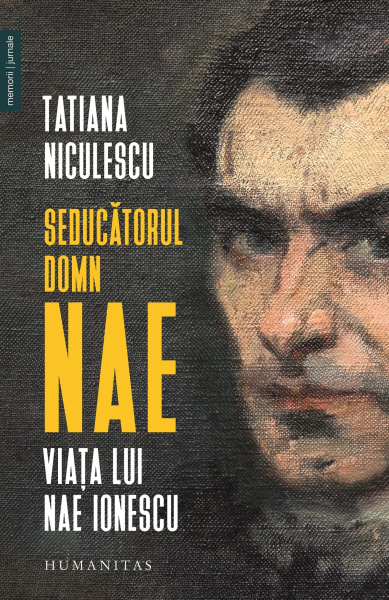 Seducatorul domn Nae. Viata lui Nae Ionescu de Tatiana Niculescu [0]