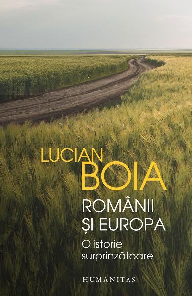 Romanii si Europa. O istorie surprinzatoare de Lucian Boia 0