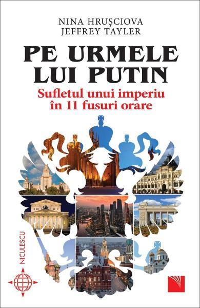 Pe urmele lui Putin. Sufletul unui imperiu în 11 fusuri orare de  Nina Hrusciova [0]